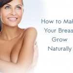 How to Make Breasts Grow Naturally